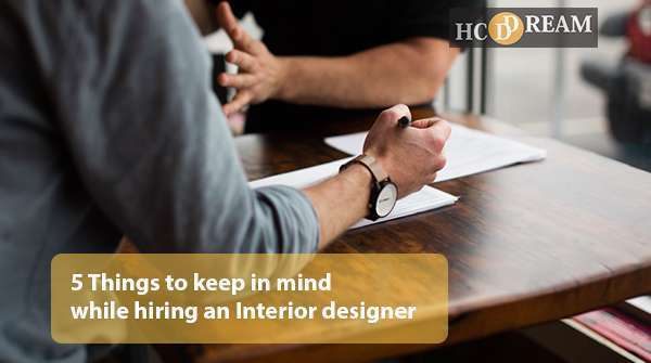 5 Things To Keep In Mind While Hiring An Interior Designer