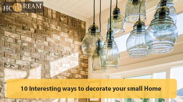 10 Interesting ways to decorate your small Home